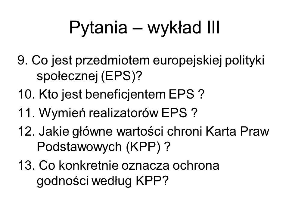 Pytania – wykład III 9. Co jest przedmiotem europejskiej polityki społecznej (EPS) 10. Kto jest beneficjentem EPS