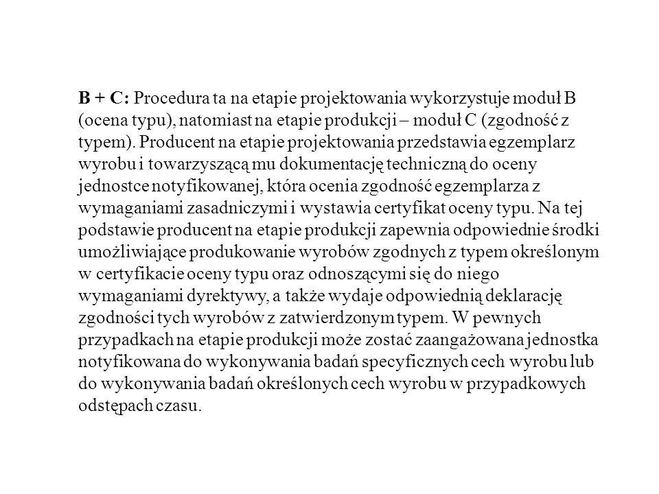 B + C: Procedura ta na etapie projektowania wykorzystuje moduł B (ocena typu), natomiast na etapie produkcji – moduł C (zgodność z typem).