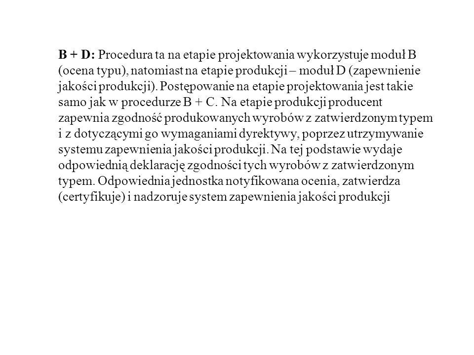 B + D: Procedura ta na etapie projektowania wykorzystuje moduł B (ocena typu), natomiast na etapie produkcji – moduł D (zapewnienie jakości produkcji).
