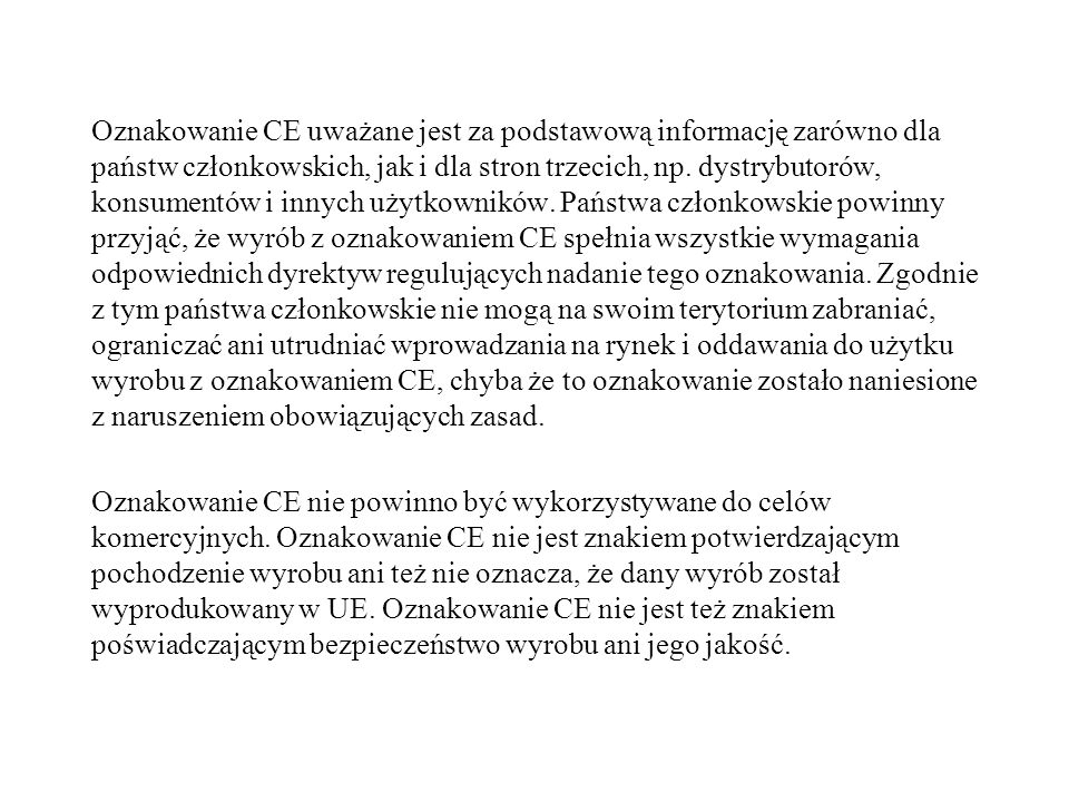 Oznakowanie CE uważane jest za podstawową informację zarówno dla państw członkowskich, jak i dla stron trzecich, np.