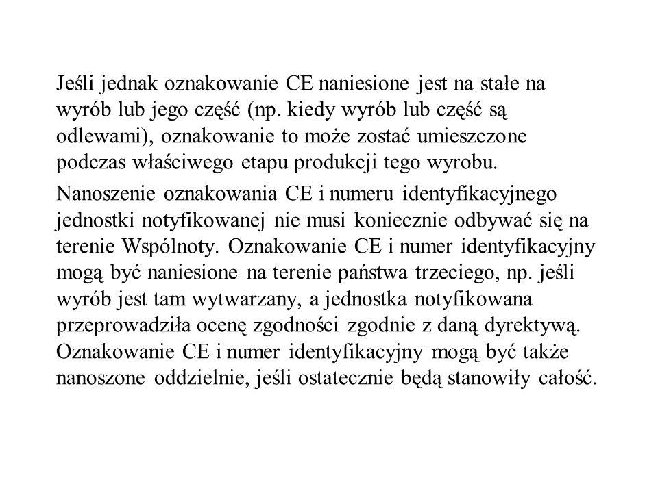 Jeśli jednak oznakowanie CE naniesione jest na stałe na wyrób lub jego część (np.