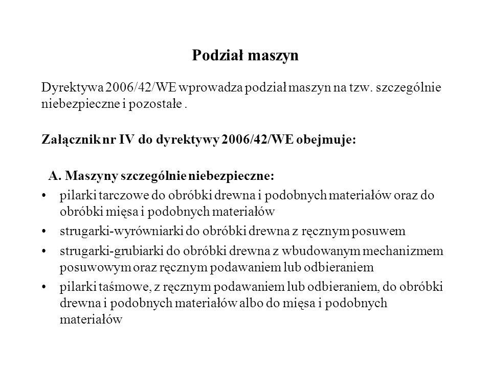 Podział maszyn Dyrektywa 2006/42/WE wprowadza podział maszyn na tzw. szczególnie niebezpieczne i pozostałe .
