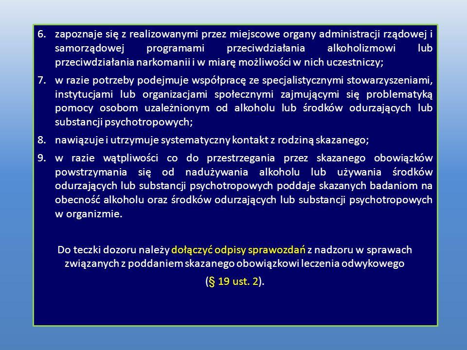 zapoznaje się z realizowanymi przez miejscowe organy administracji rządowej i samorządowej programami przeciwdziałania alkoholizmowi lub przeciwdziałania narkomanii i w miarę możliwości w nich uczestniczy;