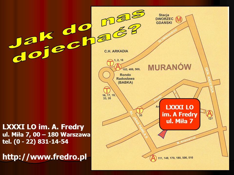 Jak do nas dojechać http://www.fredro.pl LXXXI LO im. A. Fredry