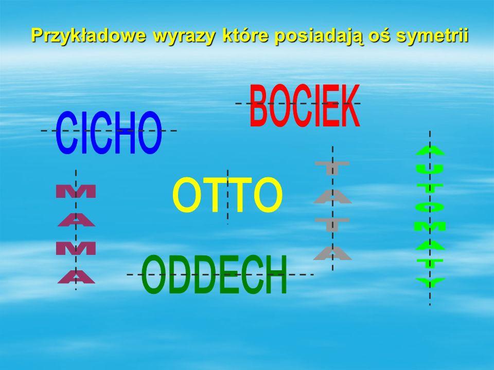 Przykładowe wyrazy które posiadają oś symetrii