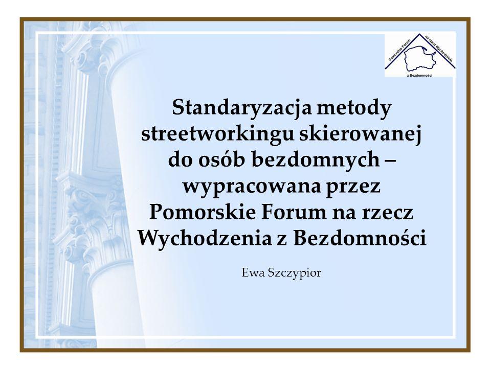 Standaryzacja metody streetworkingu skierowanej do osób bezdomnych – wypracowana przez Pomorskie Forum na rzecz Wychodzenia z Bezdomności