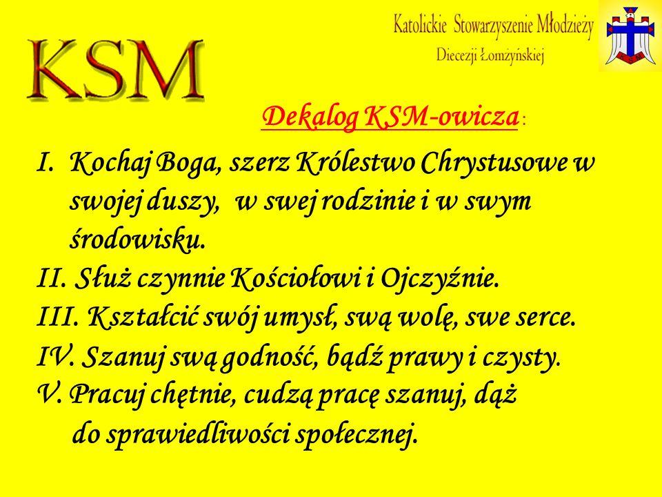 Dekalog KSM-owicza : Kochaj Boga, szerz Królestwo Chrystusowe w swojej duszy, w swej rodzinie i w swym środowisku.
