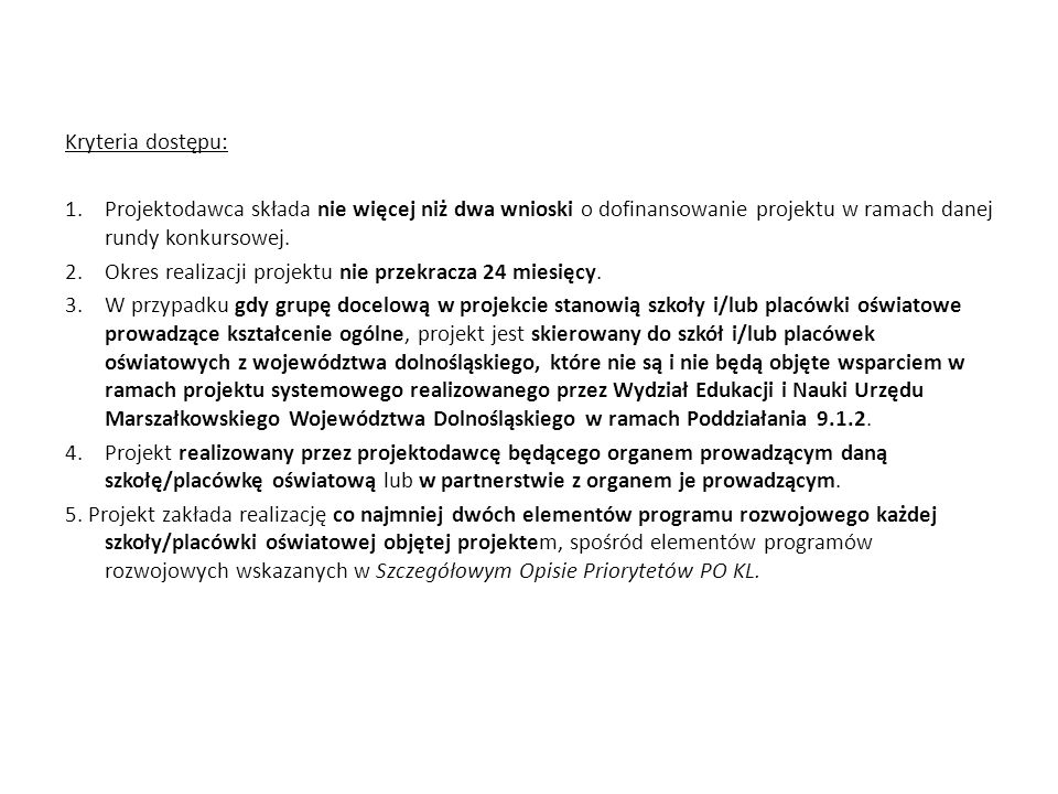 Kryteria dostępu:Projektodawca składa nie więcej niż dwa wnioski o dofinansowanie projektu w ramach danej rundy konkursowej.