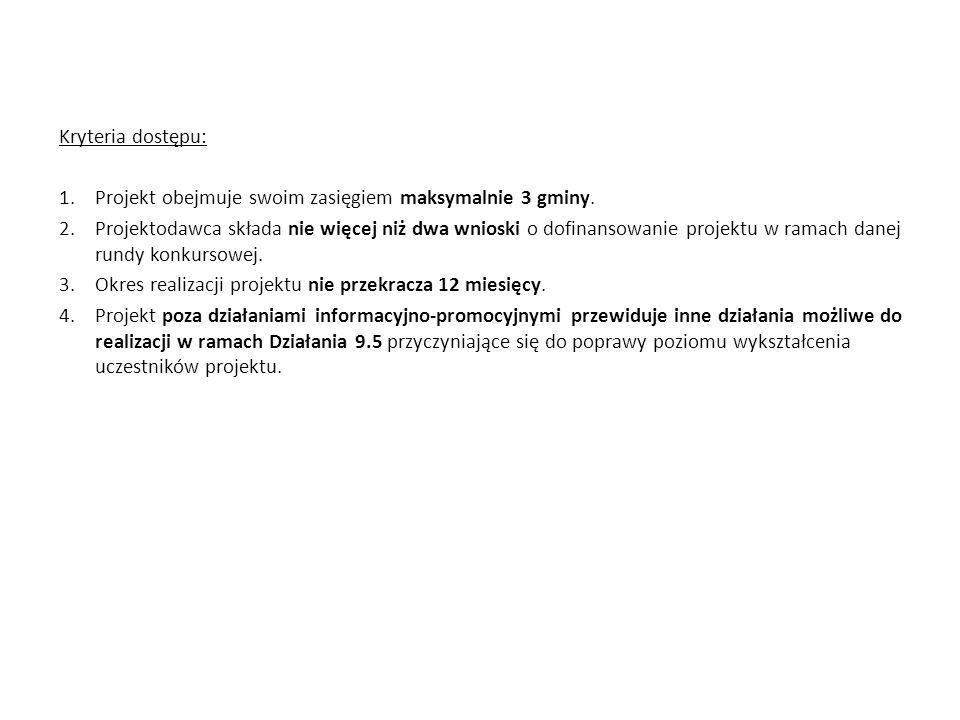 Kryteria dostępu: Projekt obejmuje swoim zasięgiem maksymalnie 3 gminy.