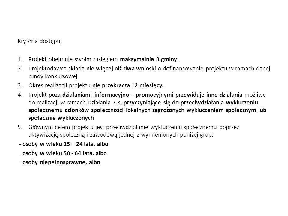 Kryteria dostępu:Projekt obejmuje swoim zasięgiem maksymalnie 3 gminy.