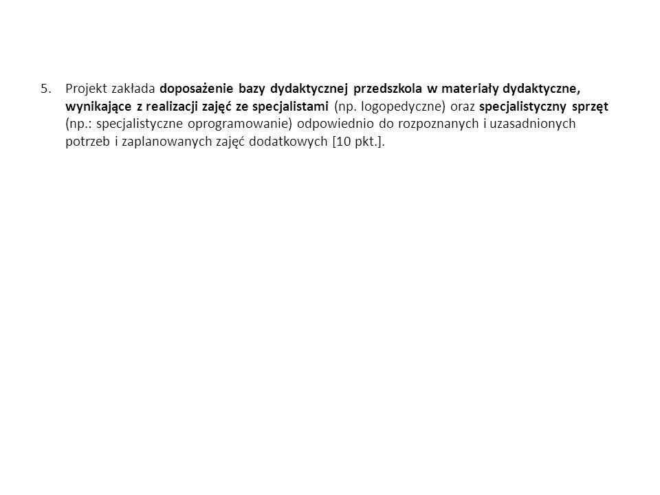 Projekt zakłada doposażenie bazy dydaktycznej przedszkola w materiały dydaktyczne, wynikające z realizacji zajęć ze specjalistami (np.