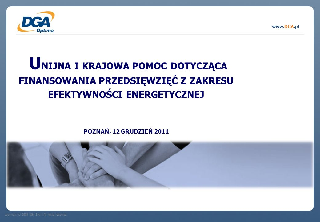 Unijna i krajowa pomoc dotycząca finansowania przedsięwzięć z zakresu efektywności energetycznej POZNAŃ, 12 GRUDZIEŃ 2011