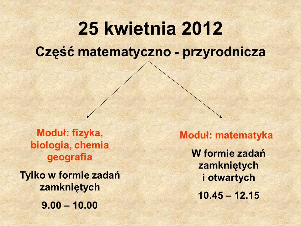 25 kwietnia 2012 Część matematyczno - przyrodnicza