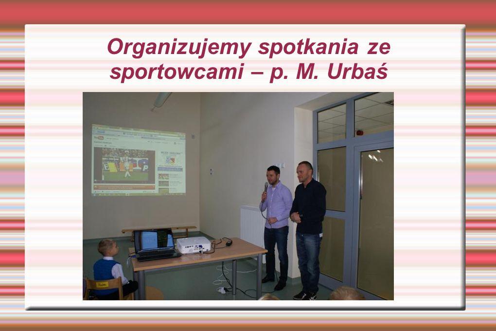 Organizujemy spotkania ze sportowcami – p. M. Urbaś
