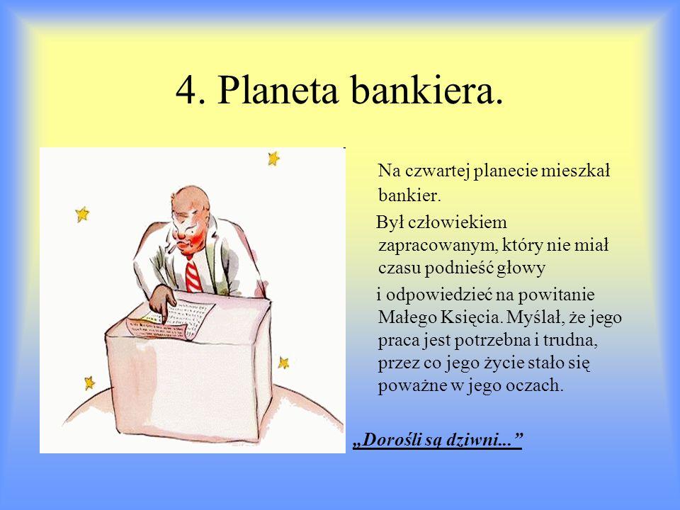4. Planeta bankiera. Na czwartej planecie mieszkał bankier.