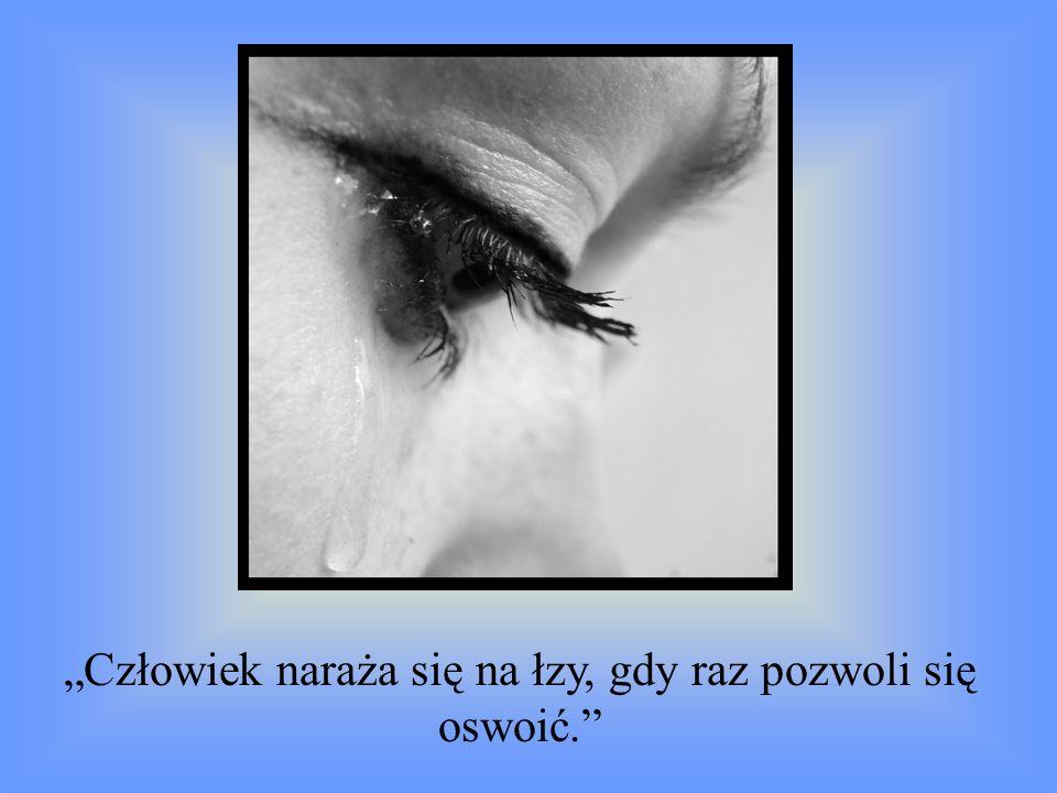 """""""Człowiek naraża się na łzy, gdy raz pozwoli się oswoić."""