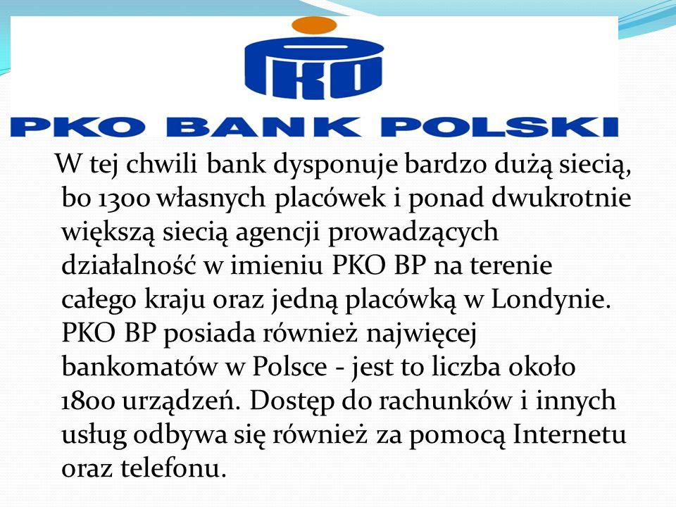 W tej chwili bank dysponuje bardzo dużą siecią, bo 1300 własnych placówek i ponad dwukrotnie większą siecią agencji prowadzących działalność w imieniu PKO BP na terenie całego kraju oraz jedną placówką w Londynie.