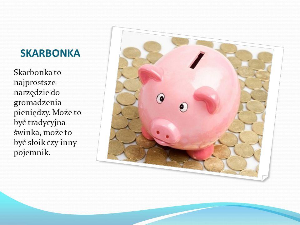 SKARBONKA Skarbonka to najprostsze narzędzie do gromadzenia pieniędzy.