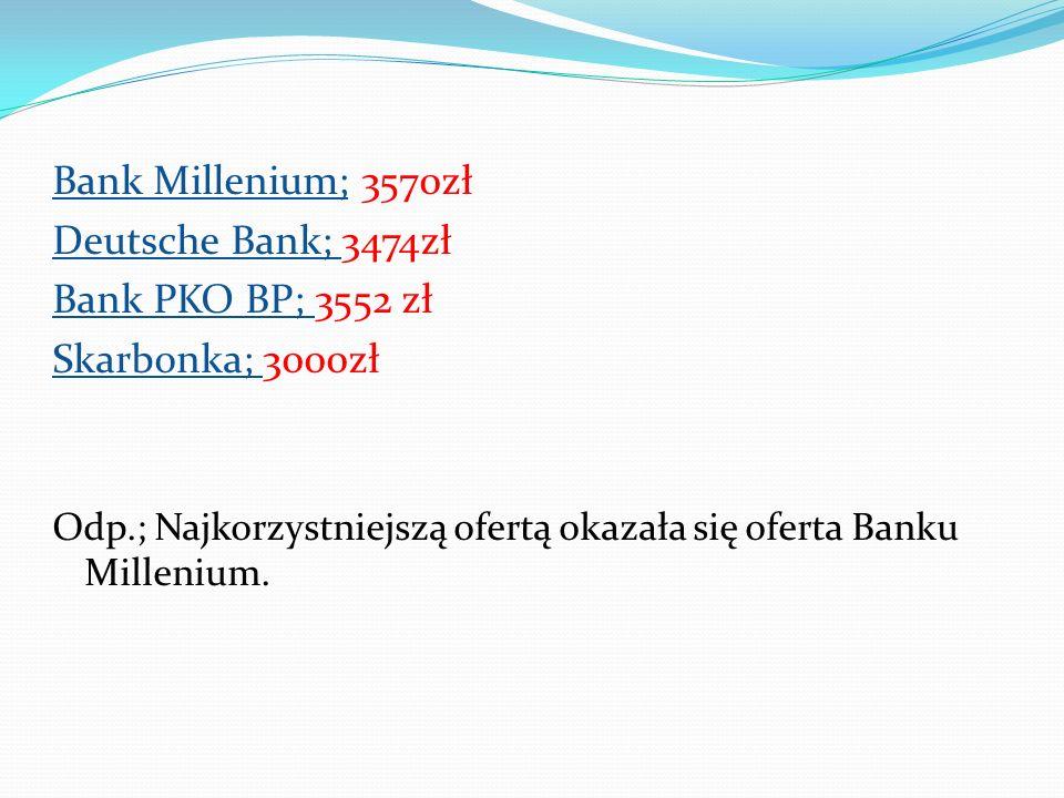 Bank Millenium; 3570zł Deutsche Bank; 3474zł Bank PKO BP; 3552 zł