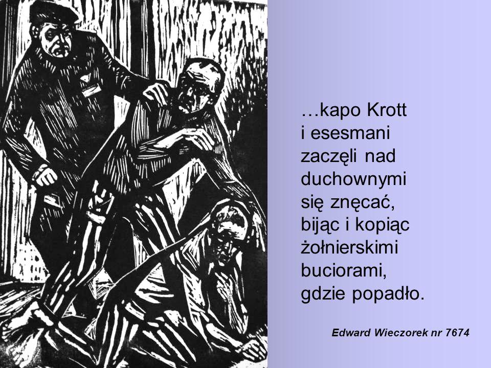 …kapo Krott i esesmani zaczęli nad duchownymi się znęcać, bijąc i kopiąc żołnierskimi buciorami, gdzie popadło.
