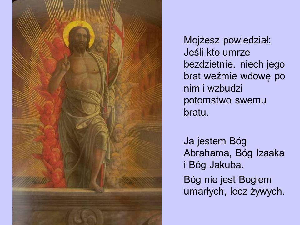 Mojżesz powiedział: Jeśli kto umrze bezdzietnie, niech jego brat weźmie wdowę po nim i wzbudzi potomstwo swemu bratu.