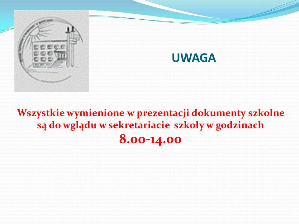 UWAGAWszystkie wymienione w prezentacji dokumenty szkolne są do wglądu w sekretariacie szkoły w godzinach.
