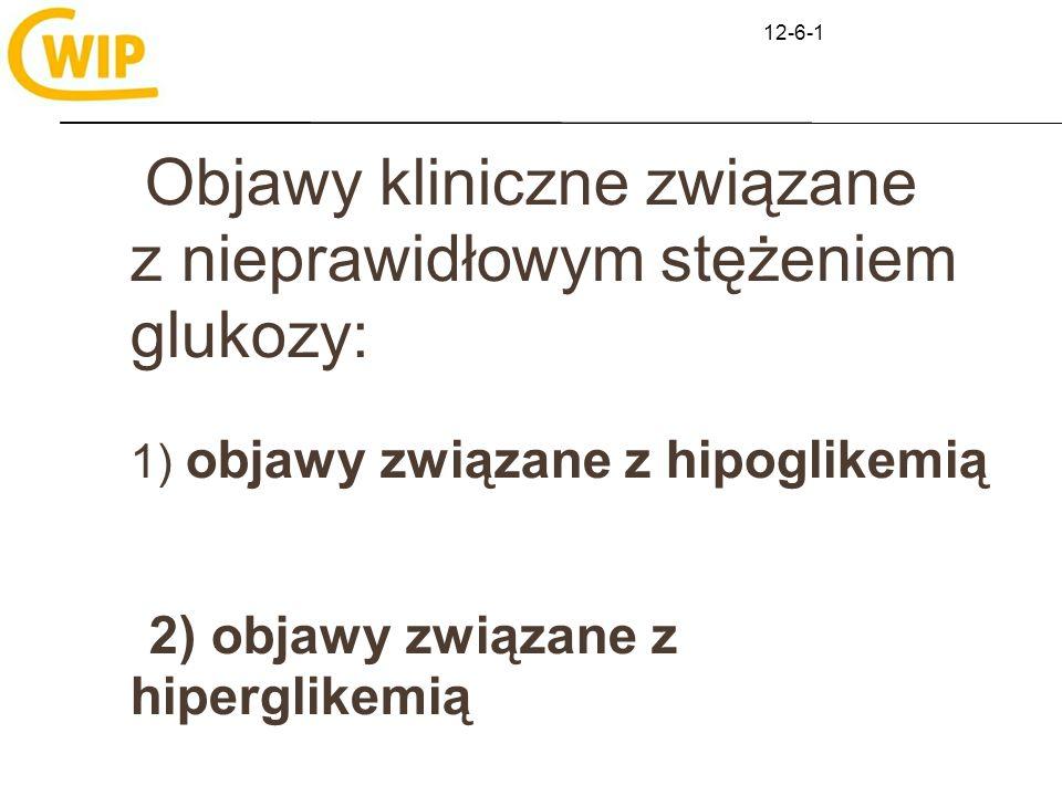 12-6-1Objawy kliniczne związane z nieprawidłowym stężeniem glukozy: 1) objawy związane z hipoglikemią.