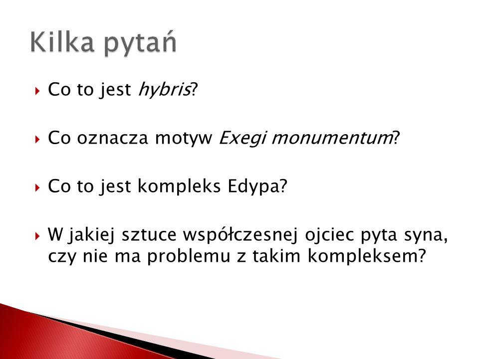 Kilka pytań Co to jest hybris Co oznacza motyw Exegi monumentum