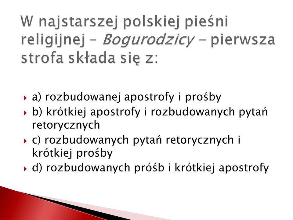 W najstarszej polskiej pieśni religijnej – Bogurodzicy - pierwsza strofa składa się z: