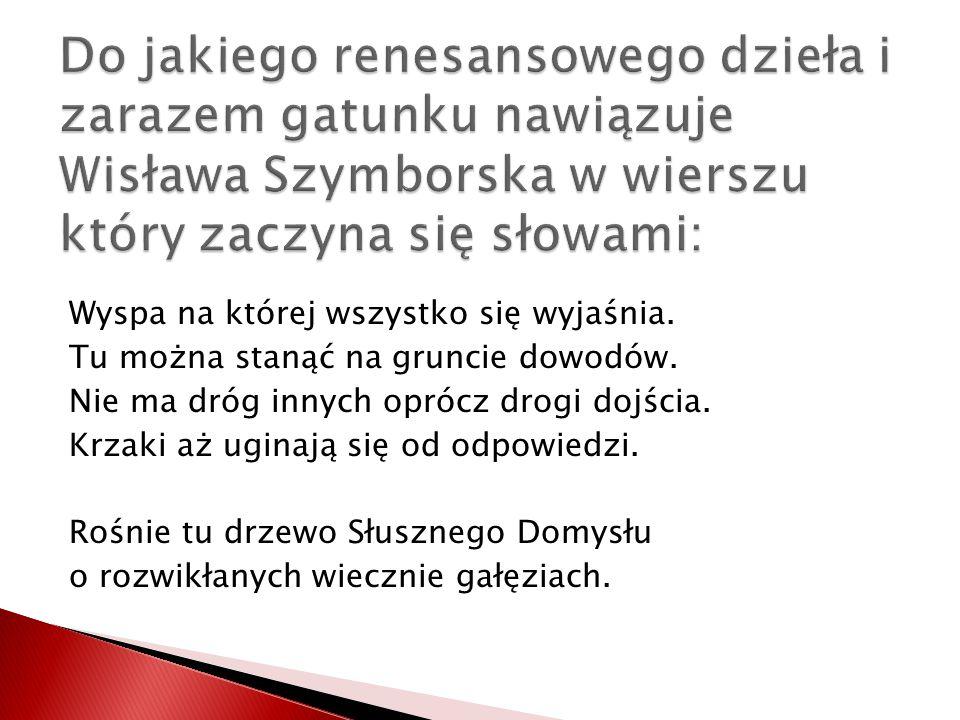Do jakiego renesansowego dzieła i zarazem gatunku nawiązuje Wisława Szymborska w wierszu który zaczyna się słowami: