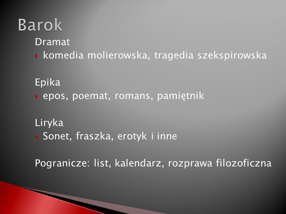 Barok Dramat komedia molierowska, tragedia szekspirowska Epika