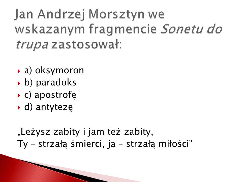 Jan Andrzej Morsztyn we wskazanym fragmencie Sonetu do trupa zastosował: