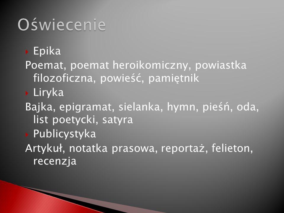 Oświecenie Epika. Poemat, poemat heroikomiczny, powiastka filozoficzna, powieść, pamiętnik. Liryka.