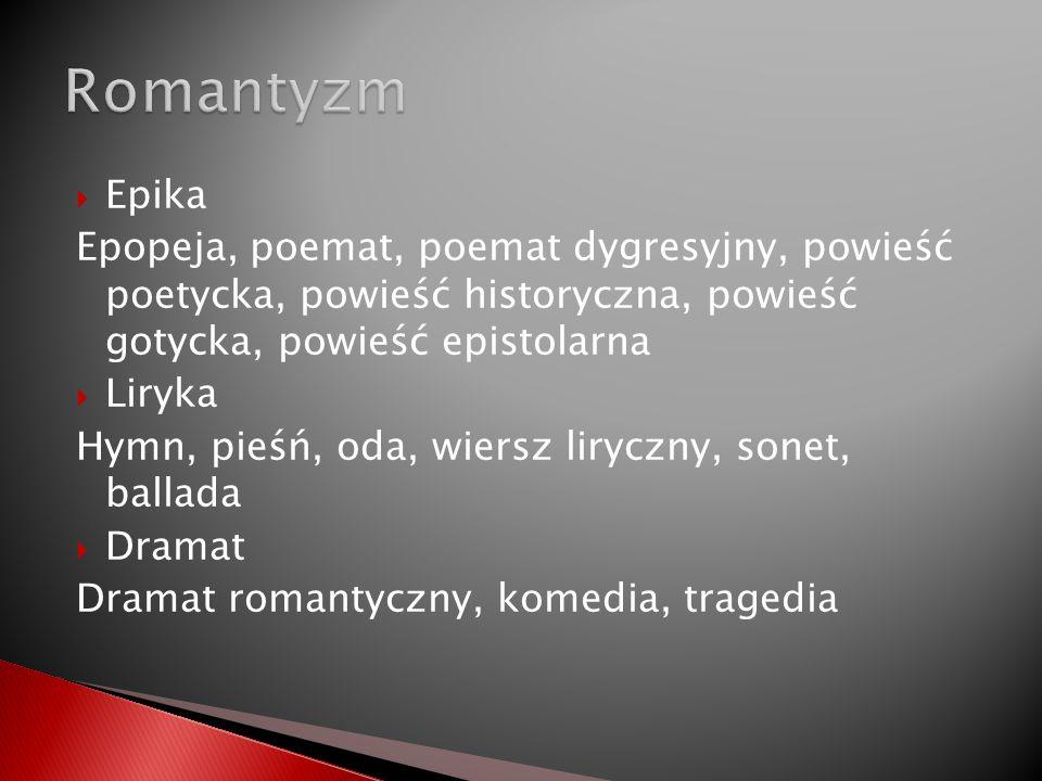 Romantyzm Epika. Epopeja, poemat, poemat dygresyjny, powieść poetycka, powieść historyczna, powieść gotycka, powieść epistolarna.