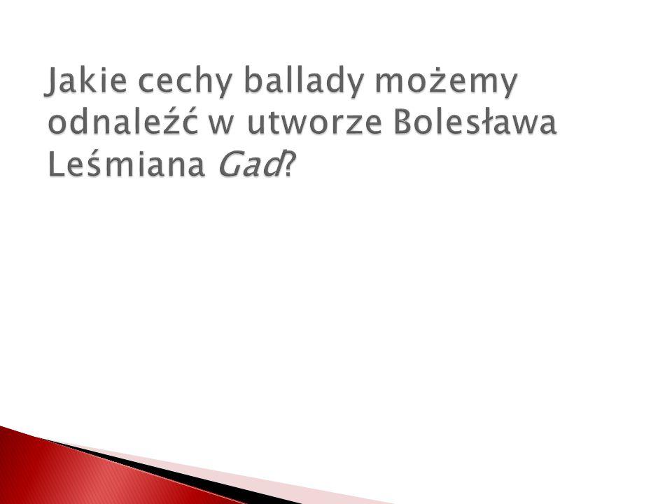 Jakie cechy ballady możemy odnaleźć w utworze Bolesława Leśmiana Gad