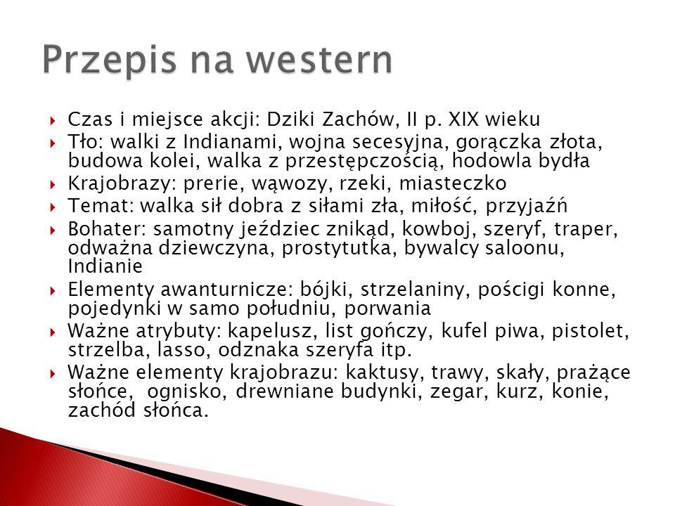 Przepis na western Czas i miejsce akcji: Dziki Zachów, II p. XIX wieku