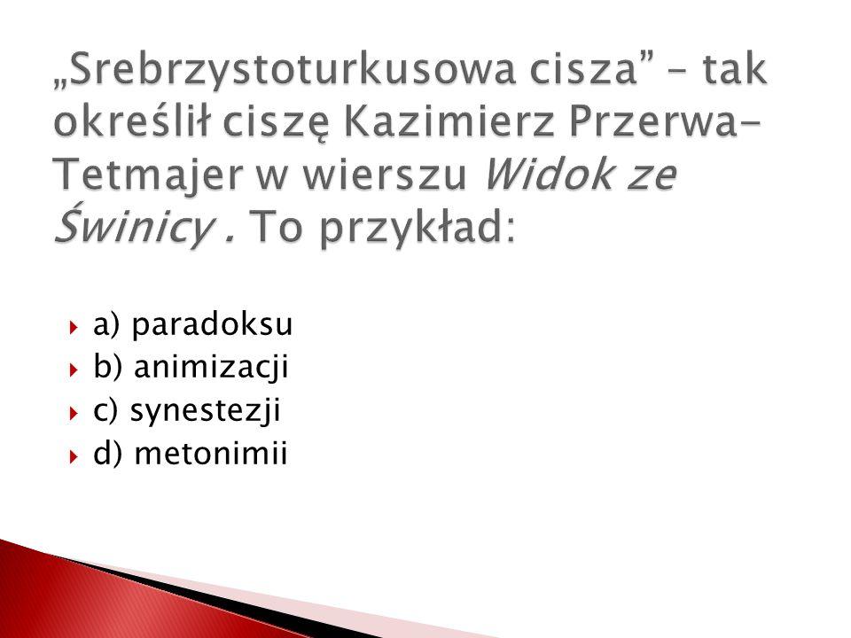 """""""Srebrzystoturkusowa cisza – tak określił ciszę Kazimierz Przerwa-Tetmajer w wierszu Widok ze Świnicy . To przykład:"""