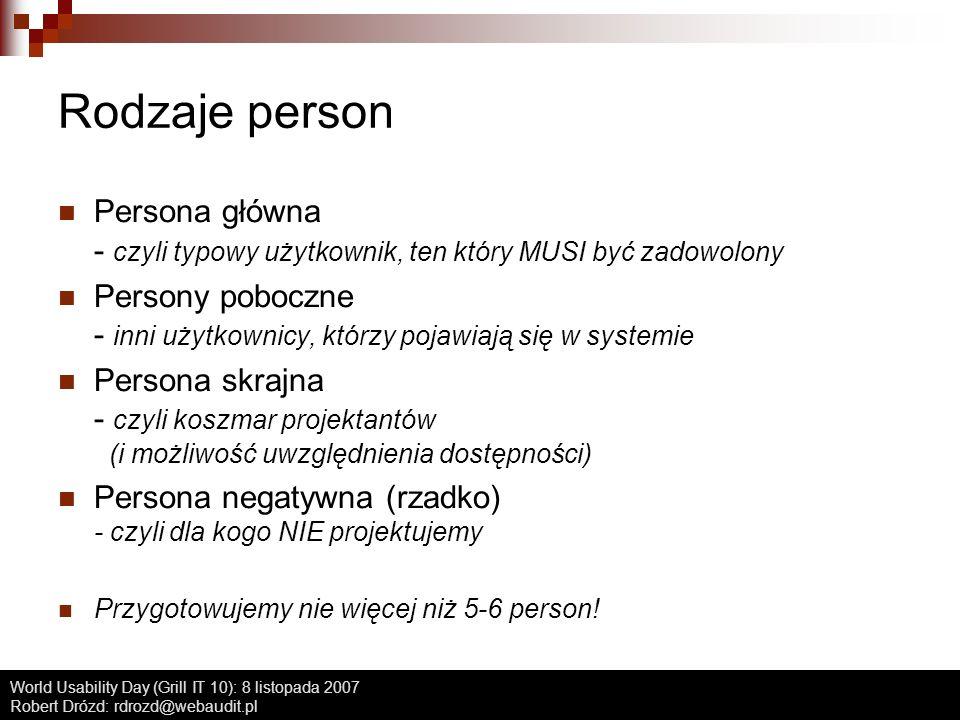 Rodzaje person Persona główna - czyli typowy użytkownik, ten który MUSI być zadowolony.