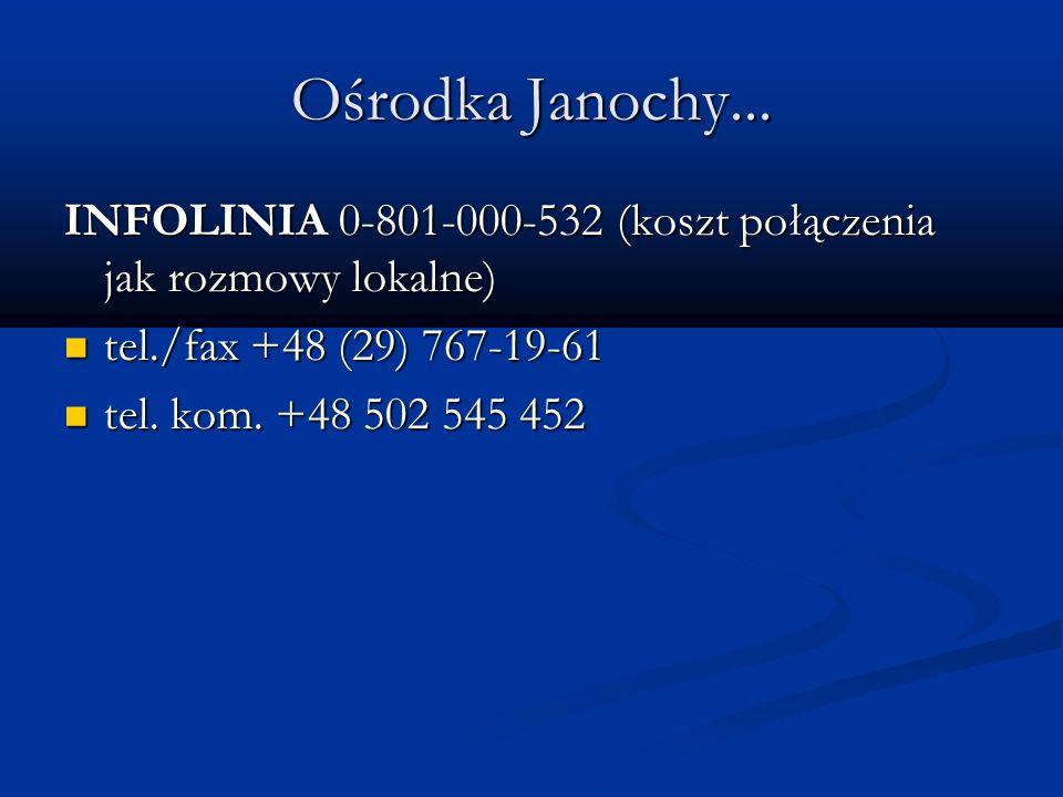 Ośrodka Janochy... INFOLINIA 0-801-000-532 (koszt połączenia jak rozmowy lokalne) tel./fax +48 (29) 767-19-61.