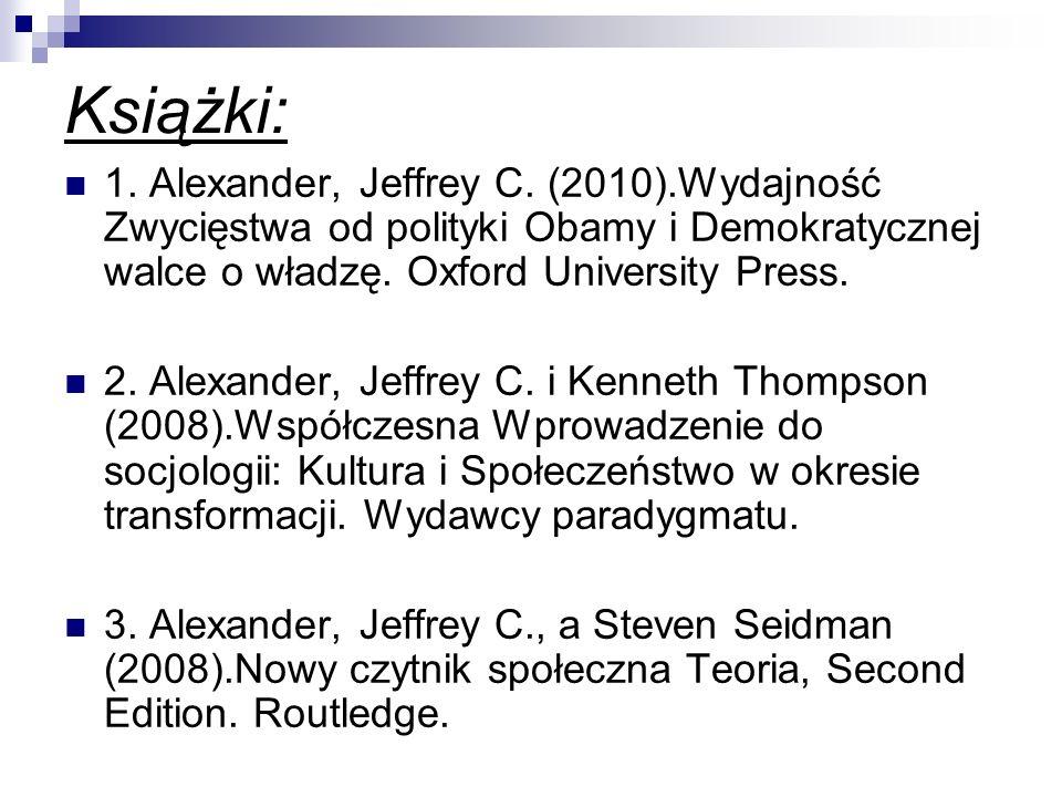Książki: 1. Alexander, Jeffrey C. (2010).Wydajność Zwycięstwa od polityki Obamy i Demokratycznej walce o władzę. Oxford University Press.
