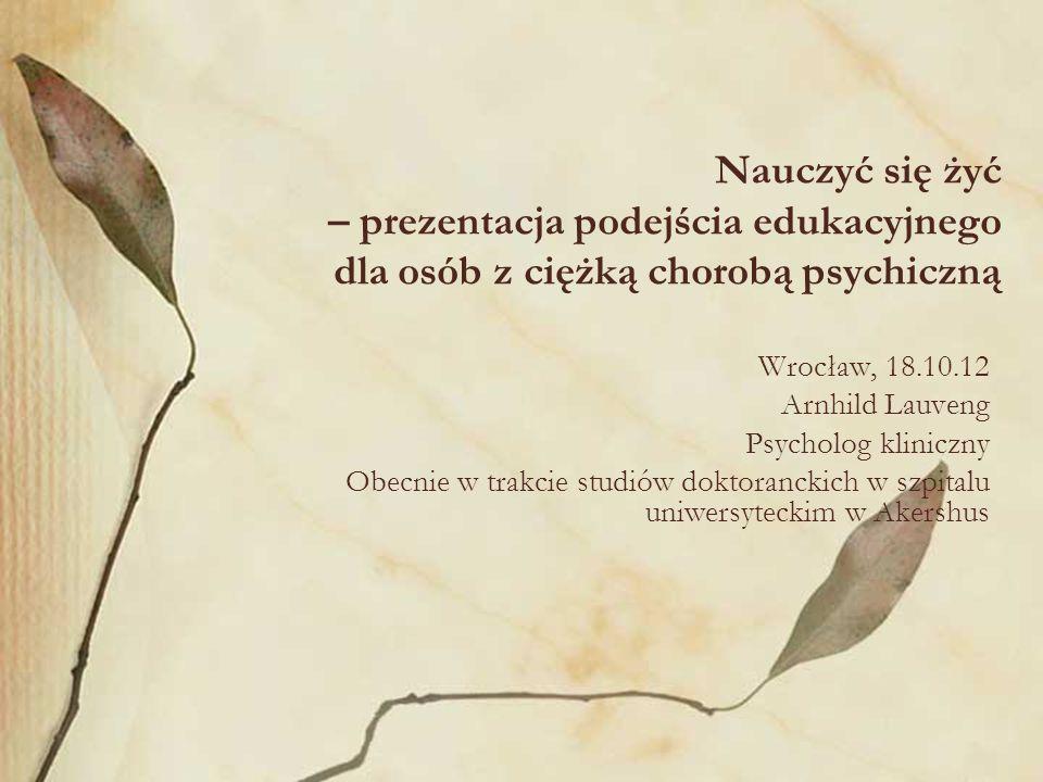 Nauczyć się żyć – prezentacja podejścia edukacyjnego dla osób z ciężką chorobą psychiczną