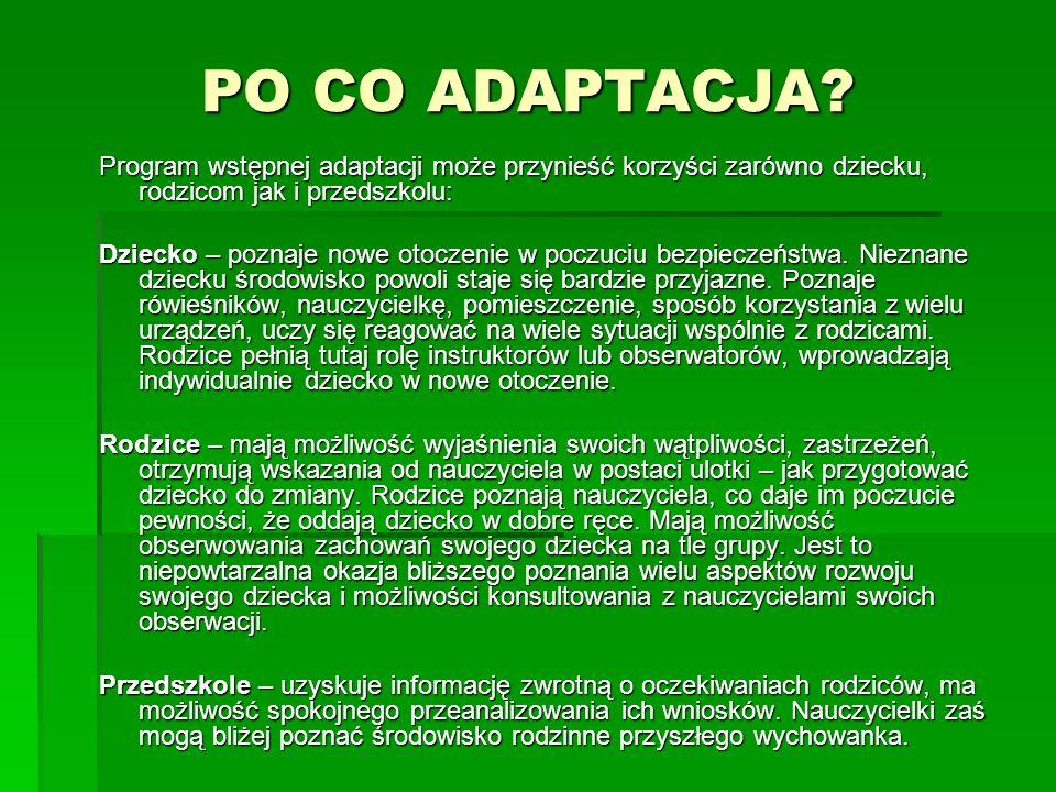 PO CO ADAPTACJA Program wstępnej adaptacji może przynieść korzyści zarówno dziecku, rodzicom jak i przedszkolu: