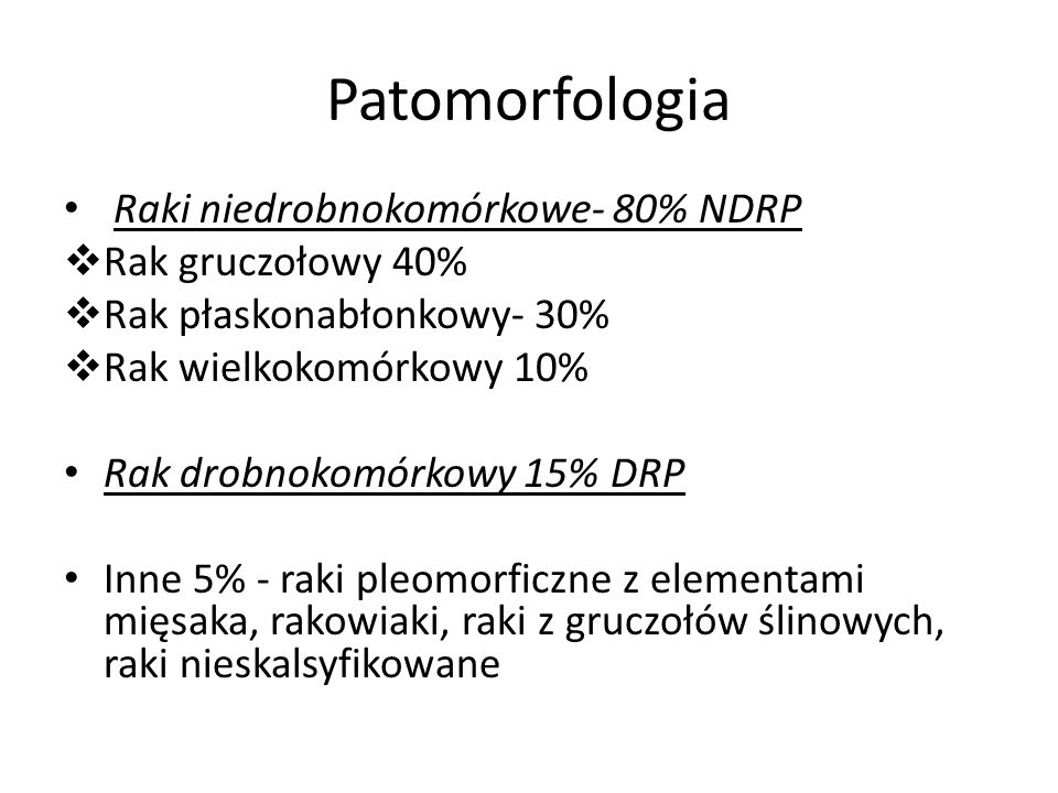 Patomorfologia Raki niedrobnokomórkowe- 80% NDRP Rak gruczołowy 40%