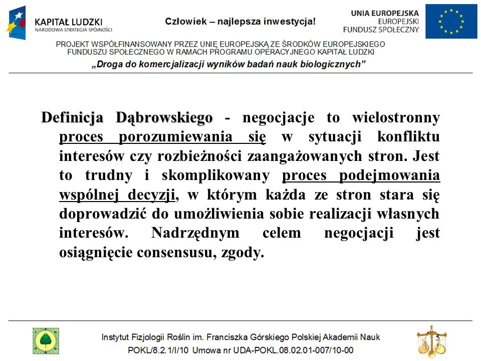 Definicja Dąbrowskiego - negocjacje to wielostronny proces porozumiewania się w sytuacji konfliktu interesów czy rozbieżności zaangażowanych stron.