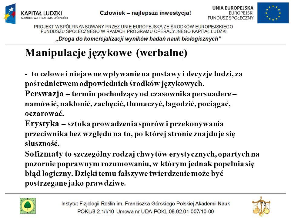 Manipulacje językowe (werbalne) - to celowe i niejawne wpływanie na postawy i decyzje ludzi, za pośrednictwem odpowiednich środków językowych.