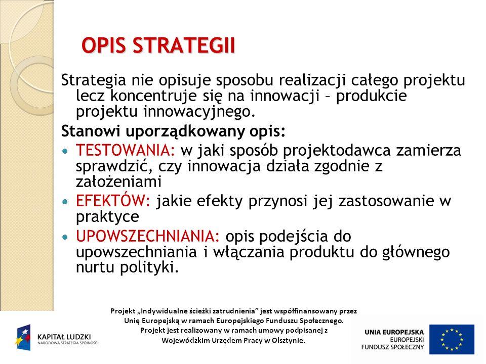 OPIS STRATEGII Strategia nie opisuje sposobu realizacji całego projektu lecz koncentruje się na innowacji – produkcie projektu innowacyjnego.