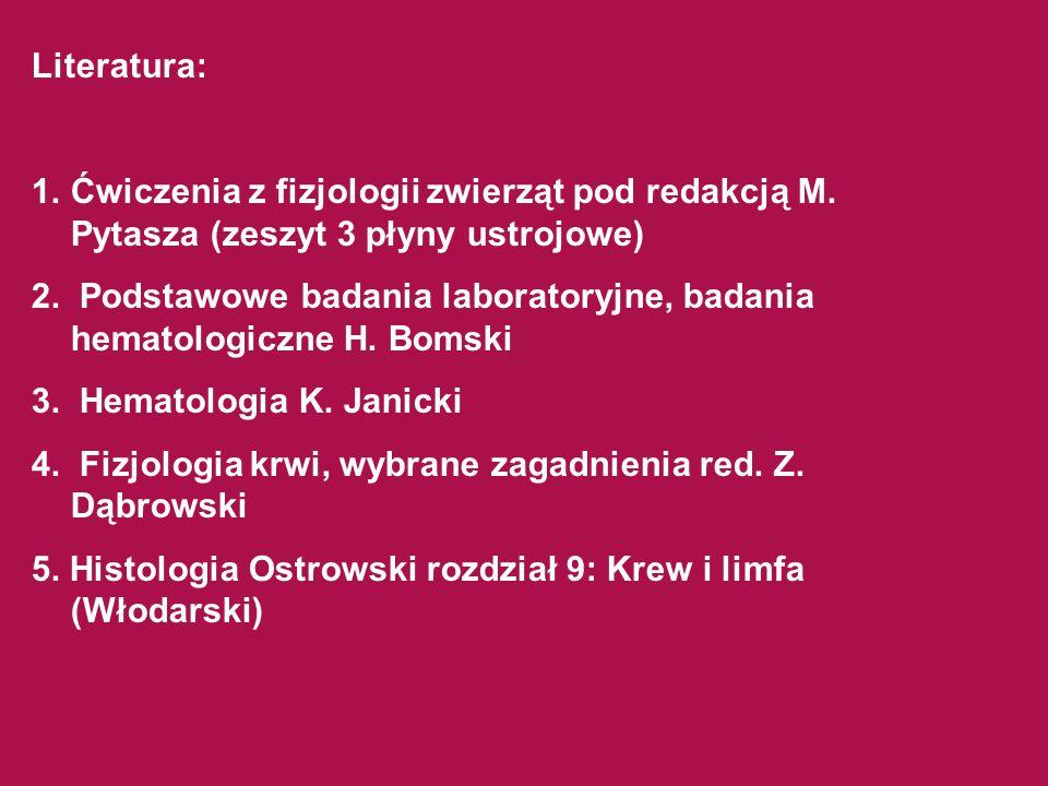Literatura: Ćwiczenia z fizjologii zwierząt pod redakcją M. Pytasza (zeszyt 3 płyny ustrojowe)