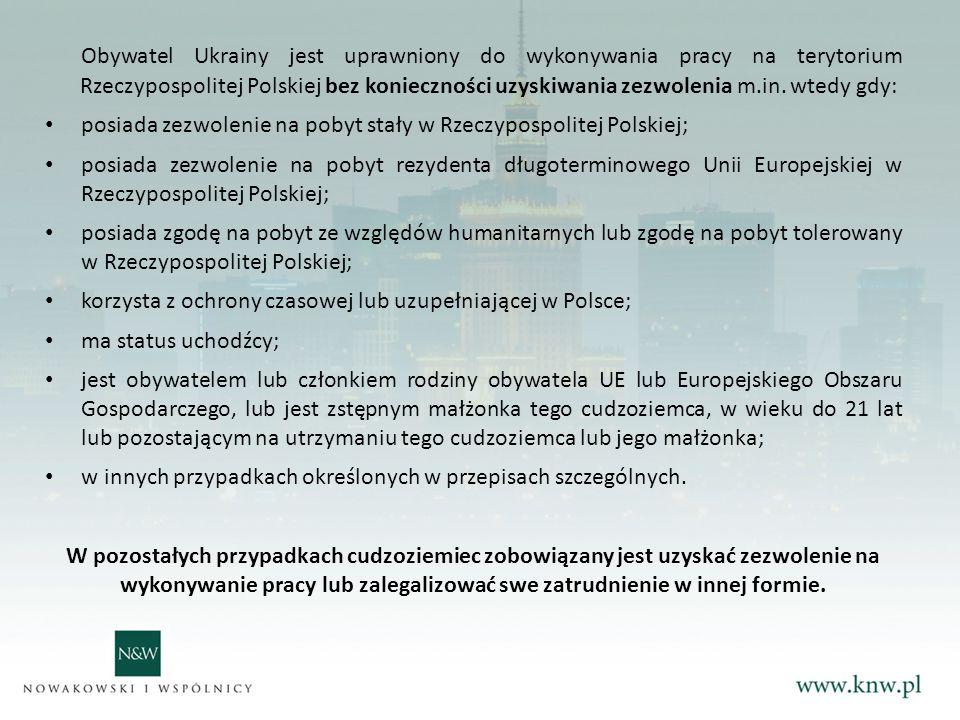 Obywatel Ukrainy jest uprawniony do wykonywania pracy na terytorium Rzeczypospolitej Polskiej bez konieczności uzyskiwania zezwolenia m.in. wtedy gdy:
