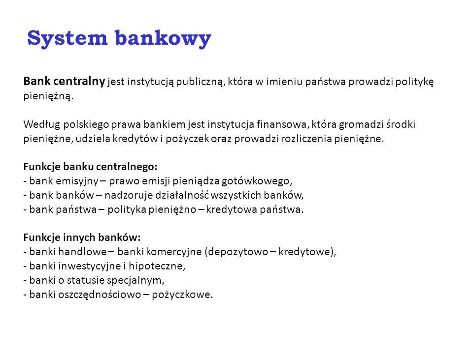 System bankowy Bank centralny jest instytucją publiczną, która w imieniu państwa prowadzi politykę pieniężną.
