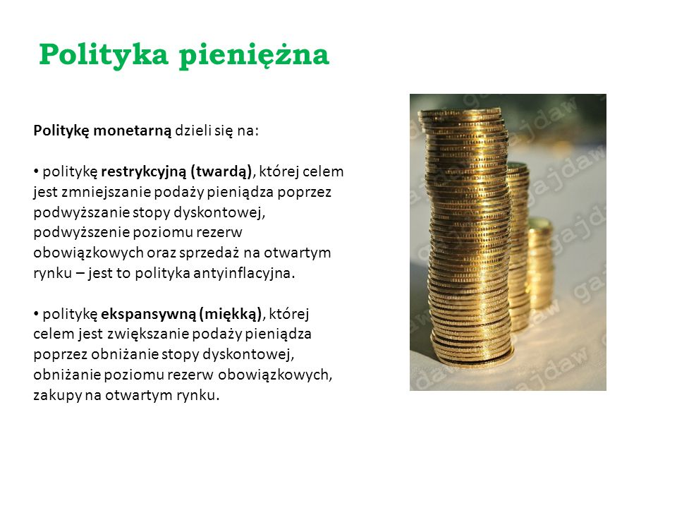 Polityka pieniężna Politykę monetarną dzieli się na: